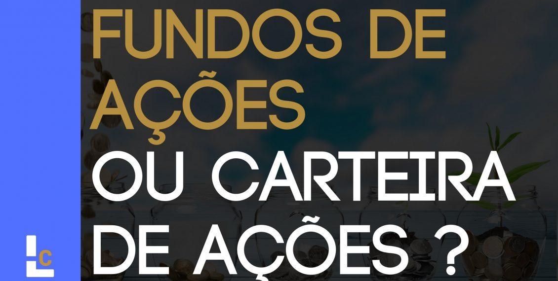 INVESTIR EM AÇÕES OU FUNDOS DE AÇÕES - BLOG CAMINHO PARA RIQUEZA
