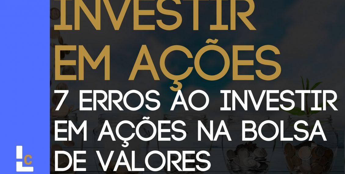 Investimento em Ações - 7 Erros ao Investir em Ações na Bolsa de Valores